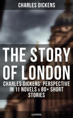 9788027225132 - Dickens, Charles: THE STORY OF LONDON: Charles Dickens´ Perspective in 11 Novels & 80+ Short Stories (Illustrated Edition) (eBook, ePUB) - Kniha
