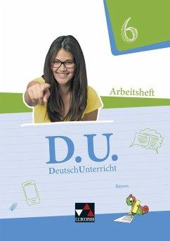 D.U. DeutschUnterricht 6 Arbeitsheft Bayern