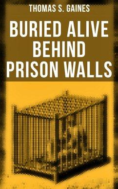 9788027225323 - Gaines, Thomas S.: Buried Alive Behind Prison Walls (eBook, ePUB) - Kniha