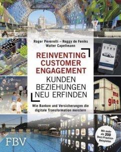 Reinventing Customer Engagement - Kundenbeziehungen neu erfinden - Peverelli, Roger; Feniks, Reggy De; Capellmann, Walter