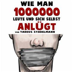 Wie man 1000000 Leute und sich selbst anlügt (MP3-Download) - Stadelmann, Tadeus