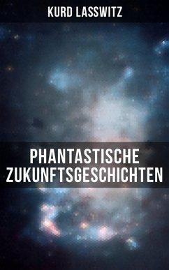 Phantastische Zukunftsgeschichten (eBook, ePUB) - Laßwitz, Kurd