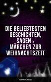 Die beliebtesten Geschichten, Sagen & Märchen zur Weihnachtszeit (Illustrierte Ausgabe) (eBook, ePUB)