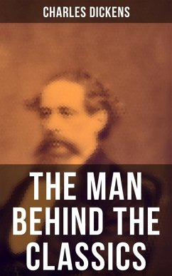9788027225156 - Dickens, Charles: Charles Dickens - The Man Behind the Classics: Autobiographical Novels, Stories, Memoirs, Letters & Biographies (eBook, ePUB) - Kniha