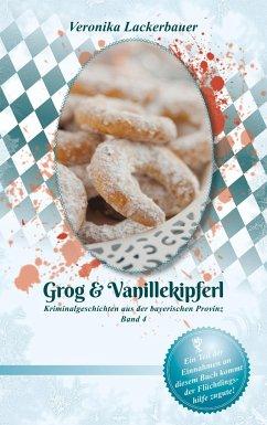 Grog & Vanillekipferl - Lackerbauer, Veronika