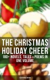 The Christmas Holiday Cheer: 180+ Novels, Tales & Poems in One Volume (Illustrated Edition) (eBook, ePUB)