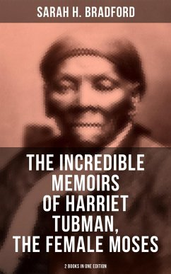 9788027225569 - Bradford, Sarah H.: The Incredible Memoirs of Harriet Tubman, the Female Moses (2 Books in One Edition) (eBook, ePUB) - Kniha
