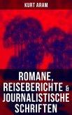Kurt Aram: Romane, Reiseberichte & Journalistische Schriften (eBook, ePUB)