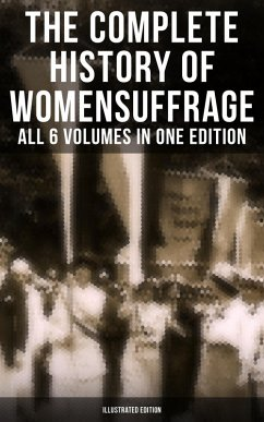 The Complete History of Women´s Suffrage ? All 6 Volumes in One Edition (Illustrated Edition) (eBook, ePUB)