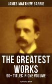 The Greatest Works of J. M. Barrie: 90+ Titles in One Volume (Illustrated Edition) (eBook, ePUB)
