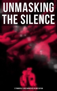 9788027225545 - Douglass, Frederick; Jacobs, Harriet; Northup, Solomon; Lynch, Willie; Turner, Nat; Truth, Sojourner: UNMASKING THE SILENCE - 17 Powerful Slave Narratives in One Edition (eBook, ePUB) - Kniha