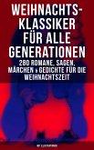 Weihnachts-Klassiker für alle Generationen: 280 Romane, Sagen, Märchen & Gedichte für die Weihnachtszeit (Mit Illustrationen) (eBook, ePUB)