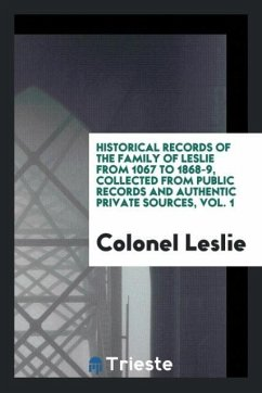 Historical records of the family of Leslie from 1067 to 1868-9, collected from public records and authentic private sources, Vol. 1