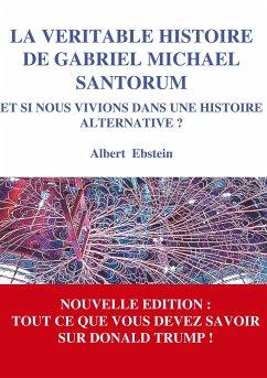 La véritable histoire de Gabriel Michael Santorum - Ebstein, Albert