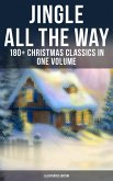 Jingle All The Way: 180+ Christmas Classics in One Volume (Illustrated Edition) (eBook, ePUB)