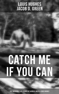 9788027225576 - Hughes, Louis; Green, Jacob D.: CATCH ME IF YOU CAN - The Incredible Life Stories of Two Runaway Slaves: Jacob D. Green & Louis Hughes (eBook, ePUB) - Kniha
