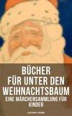 Bücher für unter den Weihnachtsbaum - Eine Märchensammlung für Kinder (Illustrierte Ausgabe) (eBook, ePUB)