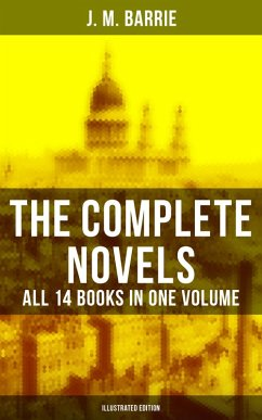 The Complete Novels of J. M. Barrie - All 14 Books in One Volume (Illustrated Edition) (eBook, ePUB) - Barrie, J. M.