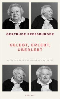 Gelebt, erlebt, überlebt - Pressburger, Gertrude; Groihofer, Marlene