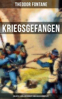 Theodor Fontane: Kriegsgefangen - Erlebtes 1870 & Reisebriefe vom Kriegsschauplatz (eBook, ePUB) - Fontane, Theodor