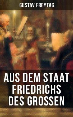 Aus dem Staat Friedrichs des Großen (eBook, ePUB) - Freytag, Gustav