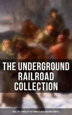 9788027225521 - Still, William; Bradford, Sarah; Haviland, Laura S.: THE UNDERGROUND RAILROAD COLLECTION: Real Life Stories & Incidents in the Lives of the Former Slaves and Abolitionists (Illustrated Edition) (eBook, ePUB) - Kniha