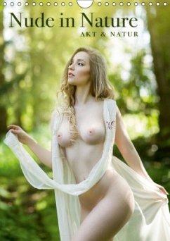 Nude in Nature - Akt und Natur (Wandkalender 2018 DIN A4 hoch)