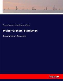 9783337347925 - Whitson, Thomas; Wilmer, Richard Hooker: Walter Graham, Statesman - Buch