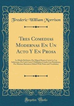 Tres Comedias Modernas En Un Acto Y En Prosa