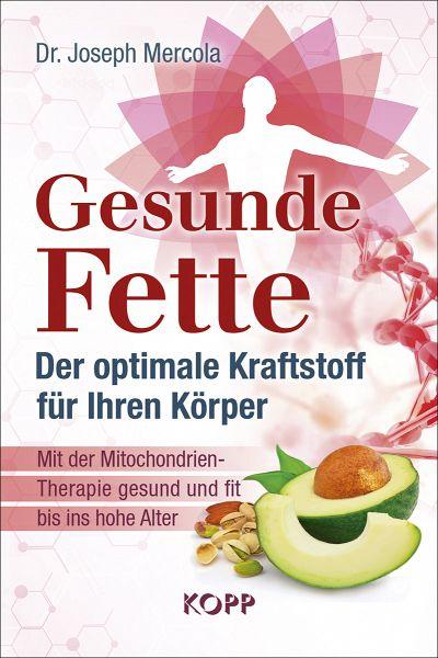 Gesunde Fette - Der optimale Kraftstoff für Ihren Körper - Mercola, Joseph
