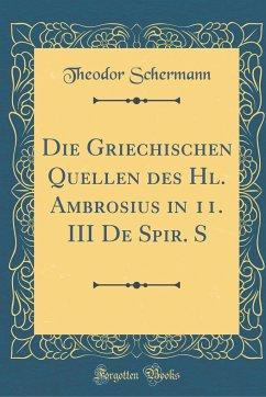 Die Griechischen Quellen des Hl. Ambrosius in 11. III De Spir. S (Classic Reprint)