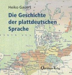 Die Geschichte der plattdeutschen Sprache - Gauert, Heiko