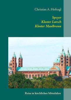Speyer + Kloster Lorsch + Kloster Maulbronn