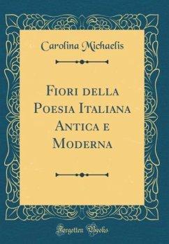 Fiori della Poesia Italiana Antica e Moderna (Classic Reprint)