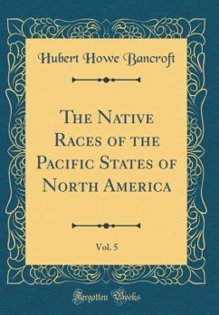 The Native Races of the Pacific States of North America, Vol. 5 (Classic Reprint) - Bancroft, Hubert Howe