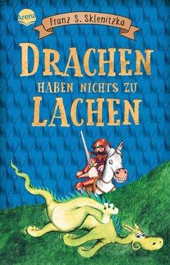 Drachen haben nichts zu lachen - Sklenitzka, Franz S.