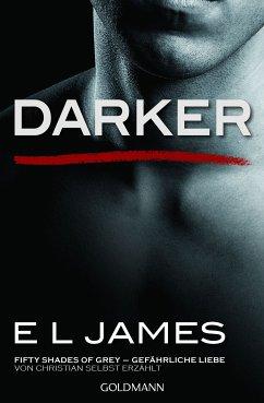 Darker - Fifty Shades of Grey. Gefährliche Liebe von Christian selbst erzählt / Grey Bd.2 - James, E L