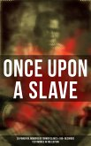 Once Upon a Slave: 28 Powerful Memoirs of Former Slaves & 100+ Recorded Testimonies in One Edition (eBook, ePUB)