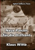 Neue Panzer für die Ostfront Klaus Witte (eBook, ePUB)