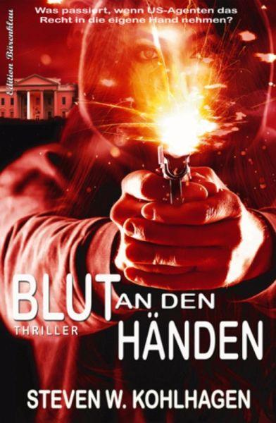 Blut an den Händen (eBook, ePUB) - Steven W. Kohlhagen