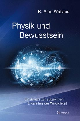 Physik und Bewusstsein - Wallace, Alan B.