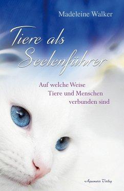 Tiere als Seelenführer - Walker, Madeleine