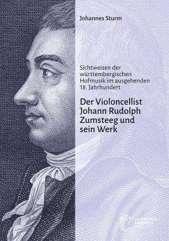 Der Violoncellist Johann Rudolph Zumsteeg und sein Werk - Sturm, Johannes