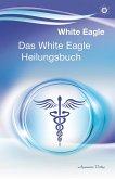 Das White Eagle Heilungsbuch