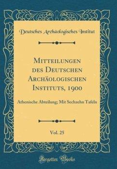 Mitteilungen des Deutschen Archäologischen Instituts, 1900, Vol. 25