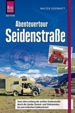 Reise Know-How Abenteuertour Seidenstraße - Odermatt, Walter