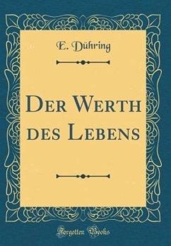 Der Werth des Lebens (Classic Reprint)