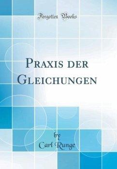 Praxis der Gleichungen (Classic Reprint)