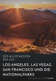 Der wilde Westen der USA.Los Angeles, Las Vegas, San Francisco und dieNationalparks