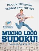 Mucho Loco Sudoku! (Spanish segment) Plus de 300 grilles logiques pour adultes